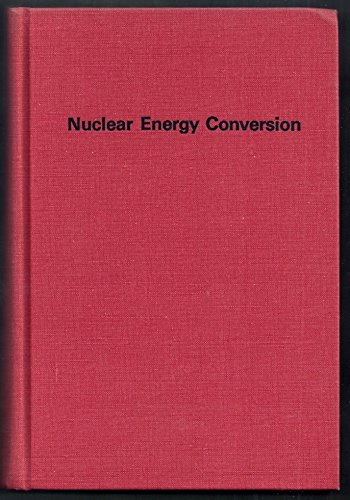 Nuclear Energy Conversion: El-Wakil, M. M.
