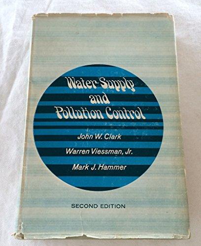 Water Supply and Pollution Control: Clark, John W.; Viessman, Warren; Hammer, Mark J.