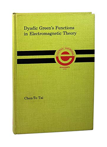 Dyadic Green's functions in electromagnetic theory (The Intext monograph series in electrical ...