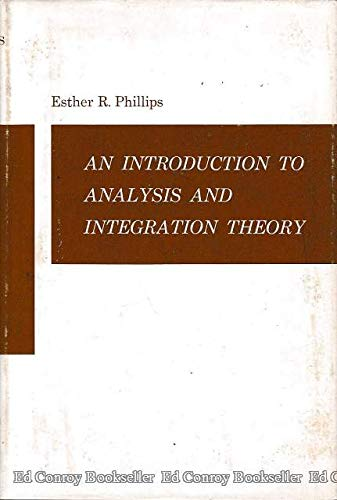 Introduction to Analysis and Integration Theory: Phillips, Esther