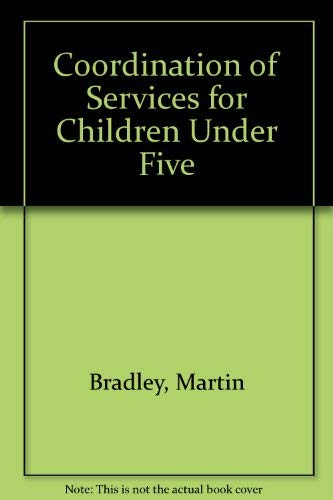 The Coordination of Services for Children under Five.: Bradley, Martin