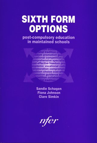 Sixth Form Options: Post-compulsory Education in Maintained: Schagen, Sandie, Johnson,