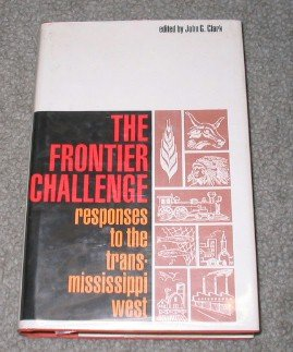 The Frontier Challenge: Responses to the Trans-Mississippi: Clark, John G.