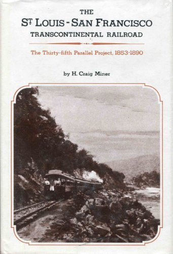 The St. Louis-San Francisco Transcontinental Railroad: The Thirty-Fifth Parallel Project, 1853-1890...
