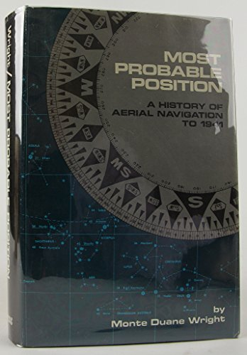 Most Probable Position: A History of Aerial Navigation to 1941: Wright, Monte D.