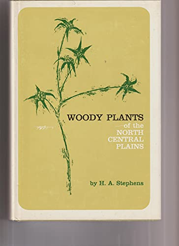 Woody Plants of the North Central Plains: Stephens, Homer A.