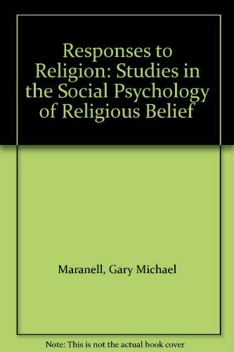 Responses to Religion: Studies in the Social Psychology of Religious Belief