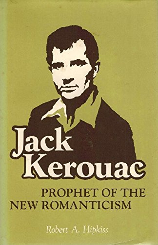 Jack Kerouac, Prophet of the New Romanticism: A Critical Study of the Published Works of Kerouac ...