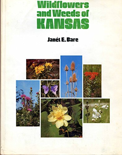 WILDFLOWERS AND WEEDS OF KANSAS: Bare, Janet E.