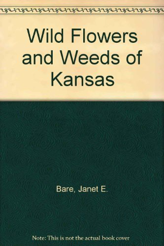 Wildflowers and Weeds of Kansas: Bare, Janet E. (INSCRIBED)