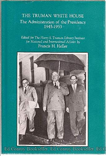 THE TRUMAN WHITE HOUSE: Heller, Francis H. (Edited)