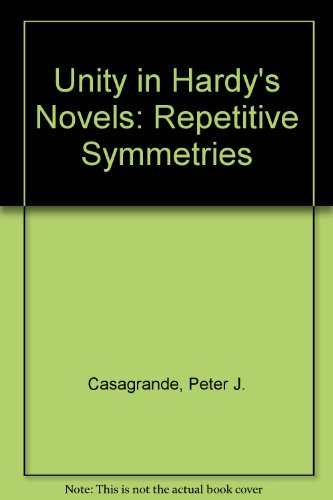 Unity in Hardy's Novels: Repetitive Symmetries: Casagrande, Peter J.