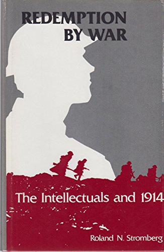Redemption by War: The Intellectuals and 1914: Stromberg, Roland N.