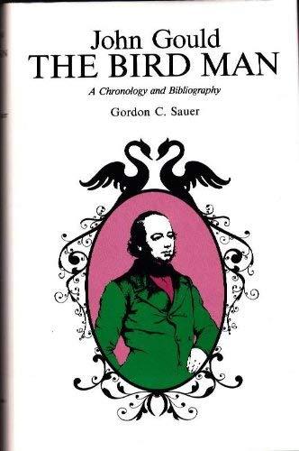 John Gould the Bird Man : A Chronology and Bibliography: SAUER , GORDON C