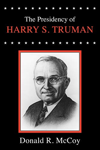 The Presidency of Harry S. Truman (American Presidency (Univ of Kansas Paperback)): McCoy, Donald R...