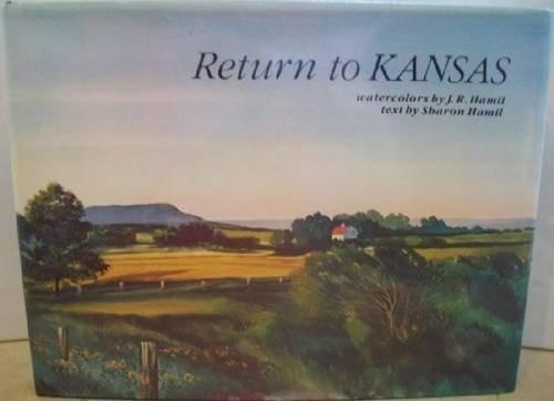 Return to Kansas - Watercolor Paintings By: Hamil, James R.&