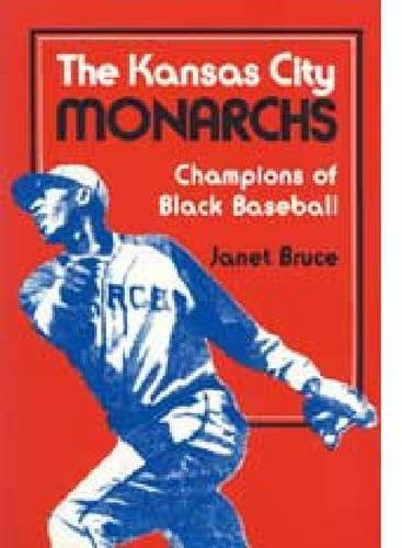 The Kansas City Monarchs: Champions of Black Baseball: Bruce, Janet