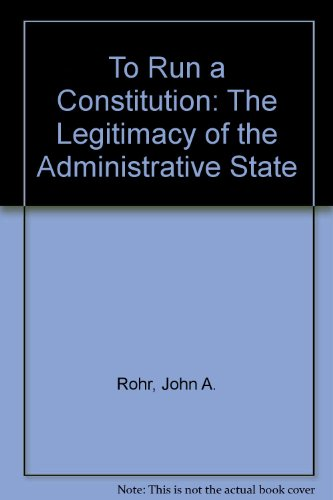 9780700602919: To Run a Constitution: The Legitimacy of the Administrative State (Studies in Government and Public Policy)