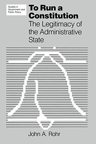 9780700603015: To Run a Constitution: The Legitimacy of the Administrative State