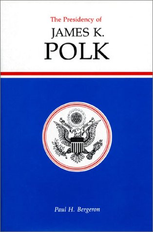 The Presidency of James K. Polk: Bergeron, Paul H.