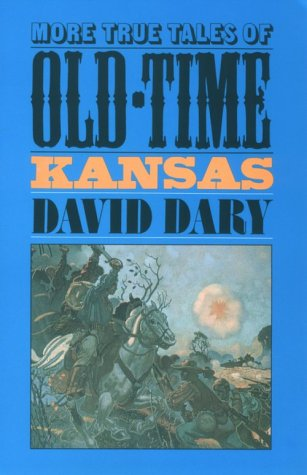 More True Tales of Old-time Kansas - Dary, David