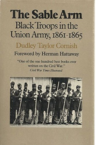 The Sable Arm: Black Troops in the Union Army, 1861-1865 (First Edition thus)