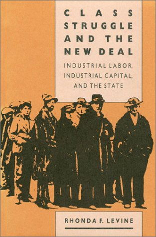 Class Struggle and the New Deal: Industrial Labor, Industrial Capital, and the State