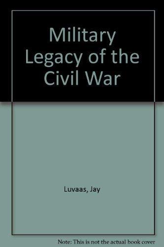 Military Legacy of the Civil War (Modern war studies): Luvaas, Jay