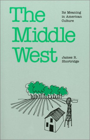 9780700603886: The Middle West: Its Meaning in American Culture