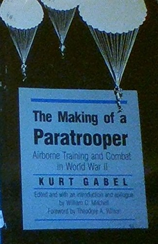 9780700604098: The Making of a Paratrooper: Airborne Training and Combat in World War II (Modern War Studies)