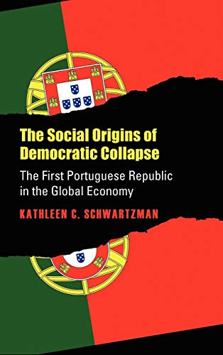 9780700604104: Social Origins of Democratic Collapse: The First Portuguese Republic in the Global Economy (Studies in historical social change)