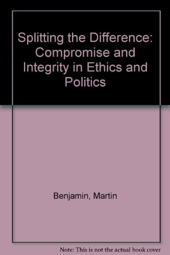 9780700604142: Splitting the Difference: Compromise and Integrity in Ethics and Politics
