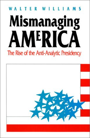 Mismanaging America: The Rise of the Anti-Analytic Presidency (0700604464) by Walter Williams