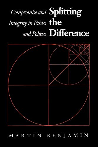 9780700604555: Splitting the Difference: Compromise and Integrity in Ethics and Politics