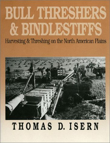 Bull Threshers and Bindlestiffs: Harvesting and Threshing on the North American Plains