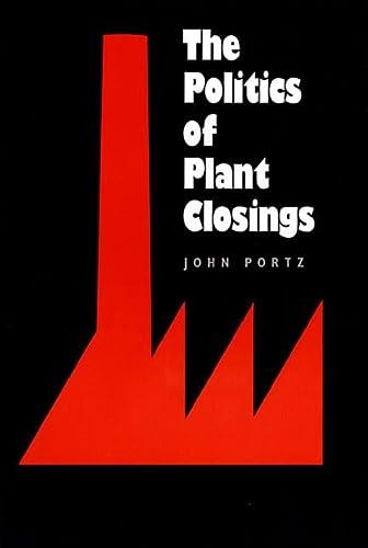 9780700604739: The Politics of Plant Closings