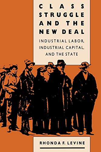 9780700604968: Class Struggle and the New Deal: Industrial Labor, Industrial Capital, and the State