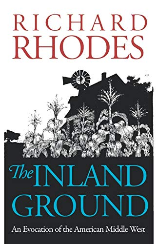 The Inland Ground: An Evocation of the American Middle West: Revised Edition (0700604995) by Rhodes, Richard