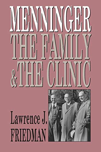 Menninger. The family & the clinic.: Friedman, Lawrence J.