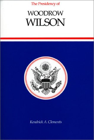 9780700605231: The Presidency of Woodrow Wilson