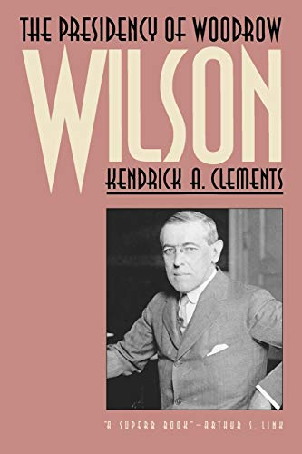9780700605248: The Presidency of Woodrow Wilson