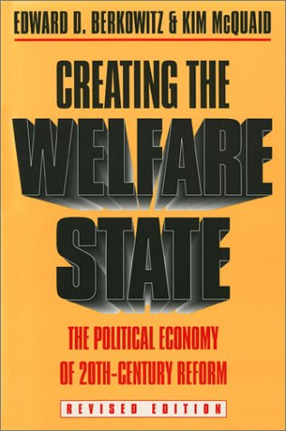 Creating the Welfare State: The Political Economy of Twentieth-Century Reform: Revised Edition: ...