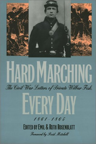 Hard Marching Every Day: The Civil War Letters of Private Wilbur Fisk, 1861-1865 (Modern War Stud...