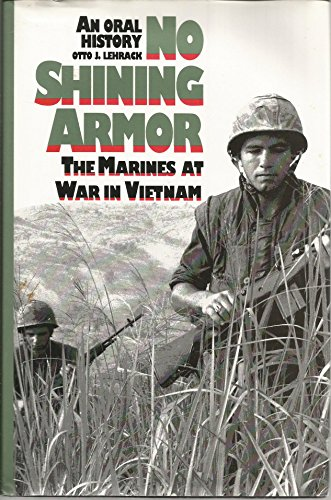 No Shining Armor: The Marines at War in Vietnam : An Oral History (Modern War Studies): Otto J. ...