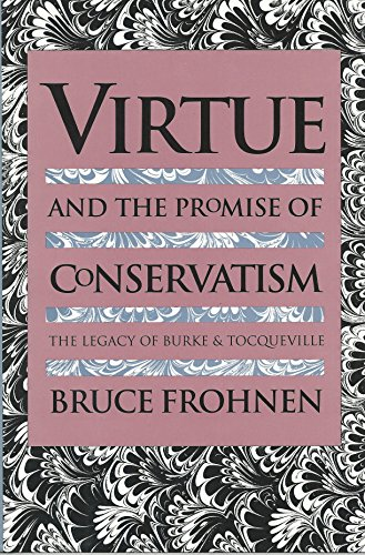 9780700605583: Virtue and the Promise of Conservatism: The Legacy of Burke and Tocqueville