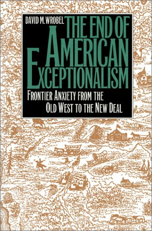 9780700605613: The End of American Exceptionalism: Frontier Anxiety from the Old West to the New Deal