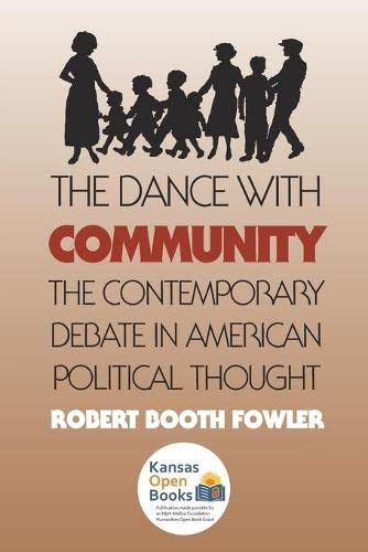 The Dance with Community: The Contemporary Debate in American Political Thought: Fowler, Robert ...