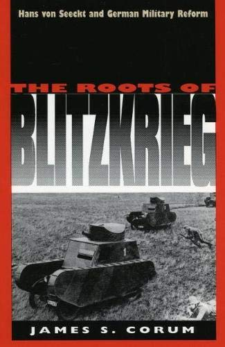 9780700606283: The Roots of Blitzkrieg: Hans von Seeckt and German Military Reform