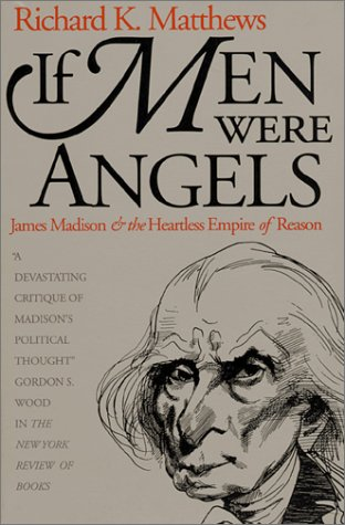 9780700606436: If Men Were Angels: James Madison and the Heartless Empire of Reason