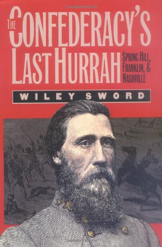 9780700606504: The Confederacy's Last Hurrah: Spring Hill, Franklin, and Nashville (Modern War Studies (Paperback))